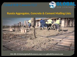 Russia Aggregates, Concrete & Cement Mailing Lists.pptx