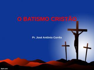 O BATISMO CRISTÃO.pptx