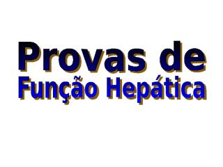 PROVAS DE FUNÇÃO HEPÁTICA2.ppt