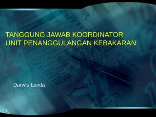 Tanggung Jawab Koordinator Unit Penanggulangan Kebakaran.ppt