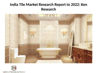 India Tile Market Research Report to 2022.pptx