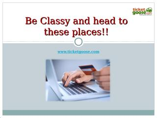 Be Classy and head to these places!!.ppt